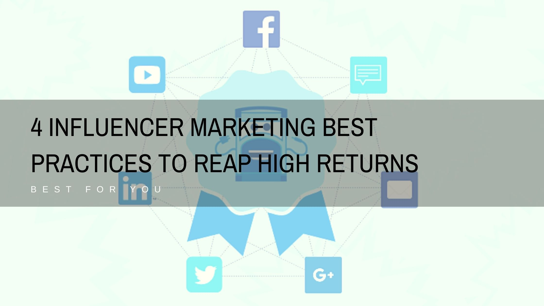 4 Influencer Marketing Best Practices to Reap High Returns in 2020