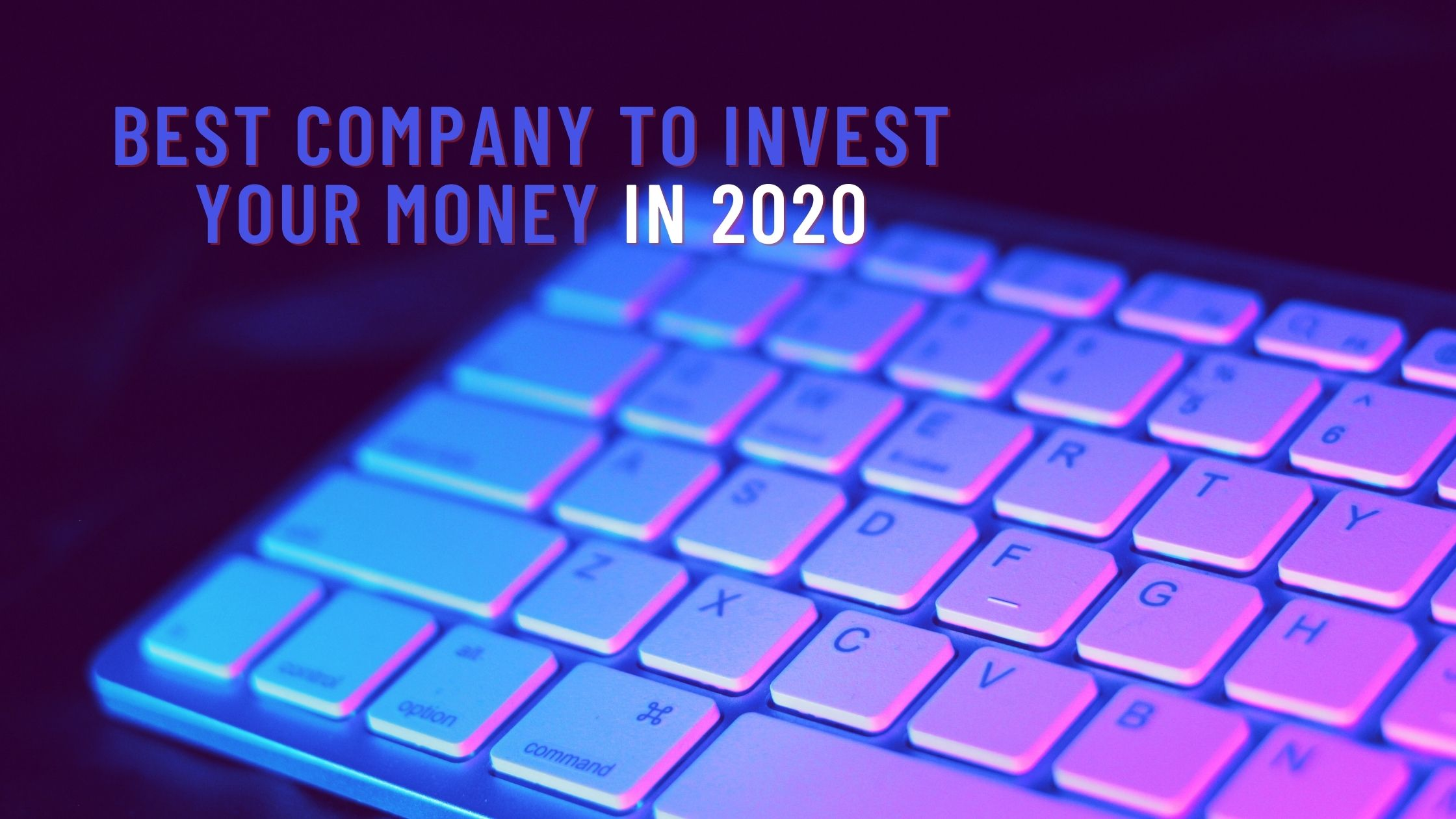 Best Company to Invest Your Money in 2020